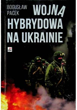 Wojna hybrydowa na Ukrainie plus Dedykacja Pacek
