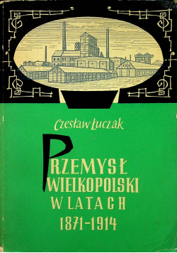 Przemysł Wielkopolski w latach 1871  1914