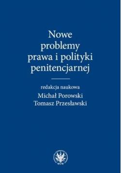 Nowe problemy prawa i polityki penitencjarnej