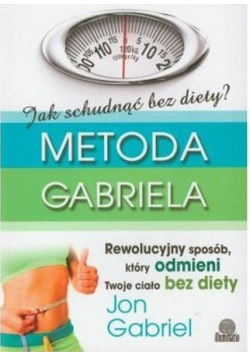 Jak  schudnąć bez diety Metoda Gabriela