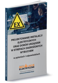 Projektowanie instalacji elektrycznych oraz dobór urządzeń w strefach zagrożonych wybuchem w pytaniach i odpowiedziach