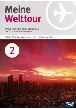 Meine Welttour 2 Zeszyt ćwiczeń do języka niemieckiego dla szkół ponadgimnazjalnych