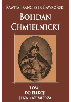Bohdan Chmielnicki T.1 Do elekcji Jana Kazimierza