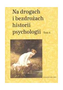Na drogach i bezdrożach historii psychologii T.4