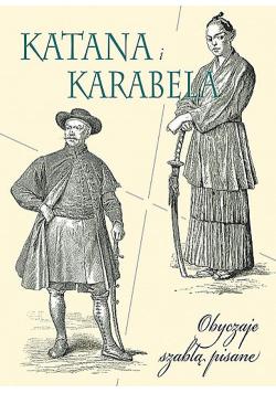 Katana i karabela. Obyczaje szablą pisane