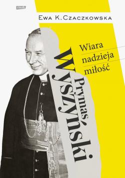 Prymas Wyszyński  Wiara, nadzieja, miłość.