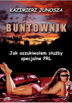 Buntonik. Jak oszukiwałem służby specjalne PRL