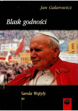 Blask godności O etyce Karola Wojtyły i nie tylko