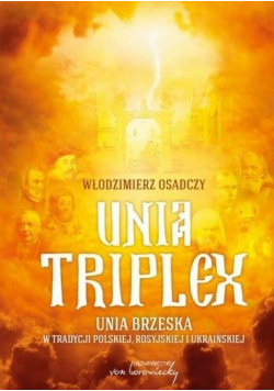 Unia triplex. Unia brzeska w tradycji polskiej...