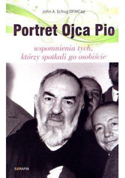 Portret Ojca Pio. Wspomnienia tych, którzy...