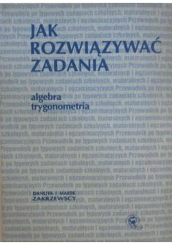 Jak rozwiązywać zadania  Algebra  trygonometria