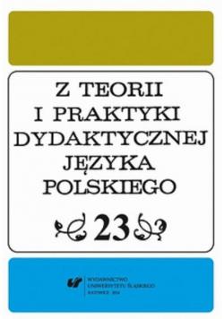 Z Teorii i Praktyki Dydaktycznej Języka Polskiego tom 23