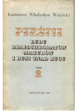 Pieśni ludu Białochrobatów Mazurów i Rusi znad Bugu Tom 2 reprint z 1836 r
