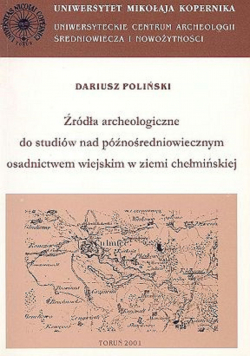 Źródła archeologiczne do studiów nad późnośredniowiecznym osadnictwem wiejskim w ziemi chełmińskiej