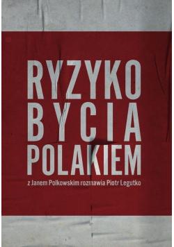 Ryzyko bycia Polakiem. Z Janem Polkowskim..