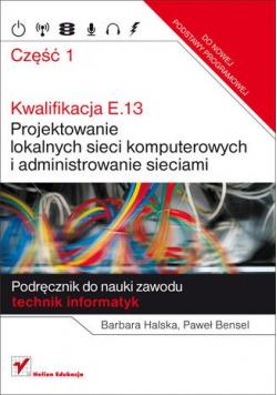 Kwalifikacja E 13  Projektowanie lokalnych sieci komputerowych i administrowanie sieciami część 1