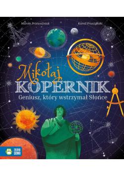 Mikołaj Kopernik. Geniusz, który wstrzymał Słońce