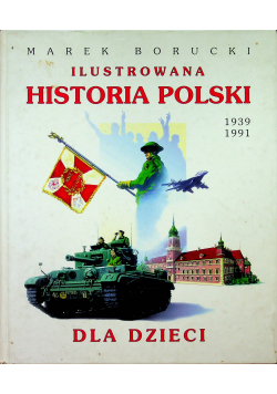 Ilustrowana historia Polski dla dzieci 1939 - 1991