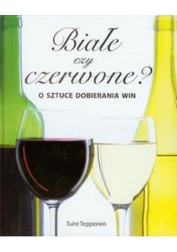 Białe czy czerwone O sztuce dobierania win