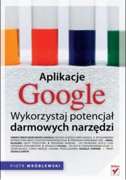 Aplikacje Google Wykorzystaj potencjał darmowych narzędzi