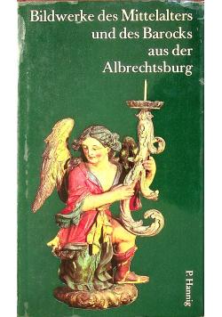 Bildwerke des Mittelalters und des Barocks aus der Albrechtsburg