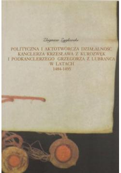 Polityczna i aktotwórcza działalność kanclerza Krzesława z Kurozwęk i podkanclerzego Grzegorza z Lubrańca w latach 1484 1495