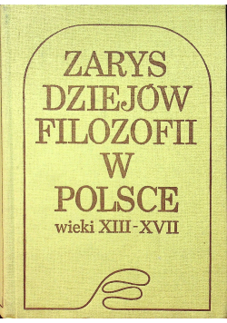 Zarys dziejów filozofii w Polsce wiek XIII - XVII