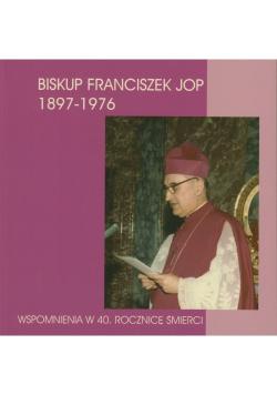 Biskup Franciszek Jop 1897 - 1976 Wspomnienia w 40 rocznicę śmierci