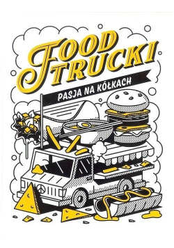 Food Trucki. Pasja na kółkach