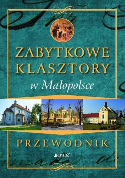 Przewodnik Zabytkowe Klasztory w Małopolsce