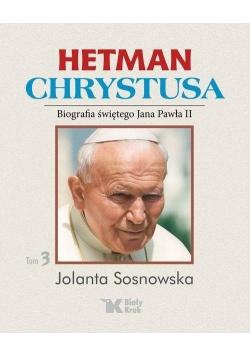 Hetman Chrystusa Biografia św  Jana Pawła II  tom 3