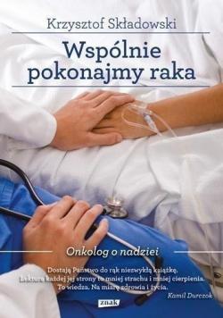 Wspólnie pokonajmy raka Onkolog o nadziei