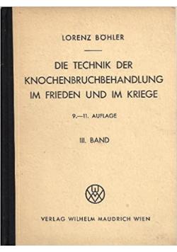 Die technik der knochenbruchbehandlung  im frieden und im Kreige 9 / 11 auflage 1944 r.