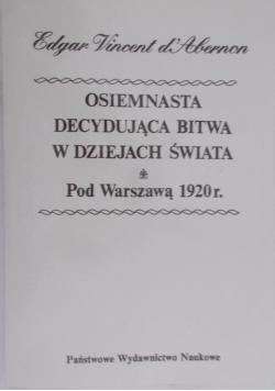 Osiemnasta Decydująca bitwa w dziejach Świata pod Warszawą 1920 r Reprint 1932 r