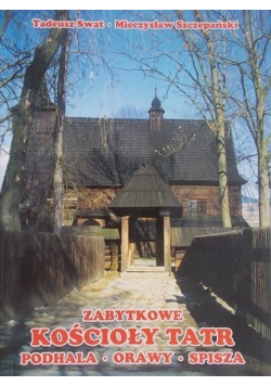Zabytkowe kościoły Tatr Podhala Orawy Spisza