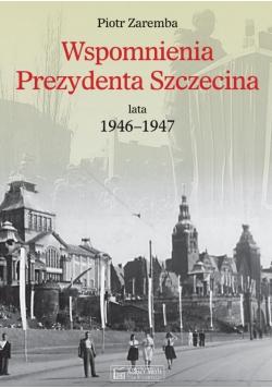 Wspomnienia Prezydenta Szczecina. Lata 1946-1947