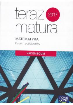 Teraz matura 2017 Matematyka Poziom podstawowy Vademecum