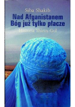 Nad Afganistanem Bóg już tylko płacze Historia Shirin Gol