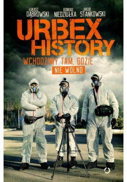 Urbex History. Wchodzimy tam, gdzie nie wolno