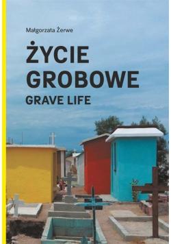 Życie grobowe. Grave Life