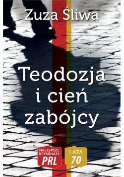 Najlepsze kryminały PRL. Teodozja i cień zabójcy