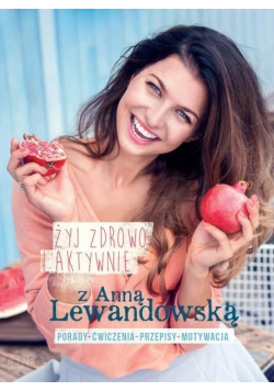 Żyj zdrowo i aktywnie z Anną Lewandowską
