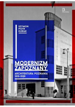 Modernizm zapoznany. Architektura Poznania...