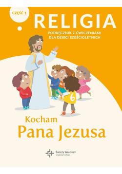 Religia Kocham Pana Jezusa Część 1 Podręcznik z ćwiczeniami dla dzieci sześcioletnich
