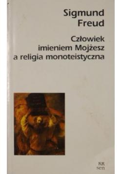 Człowiek imieniem Mojżesz a religia monoteistyczna