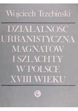 Działalność urbanistyczna magnatów i szlachty w Polsce XVIII wieku