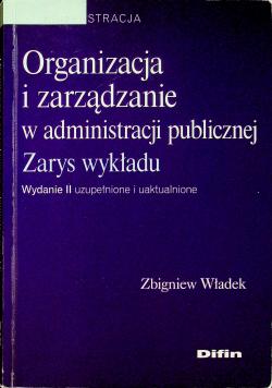 Organizacja i zarządzanie w administracji publicznej Zarys wykładu