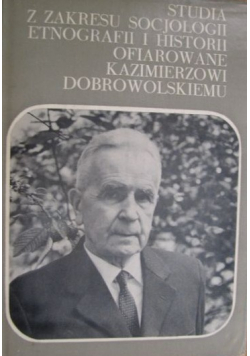 Studia z zakresu socjologii etnografii i historii ofiarowane Kazimierzowi Dobrowolskiemu