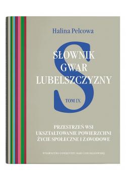 Słownik gwar Lubelszczyzny T.9 Przestrzeń wsi...