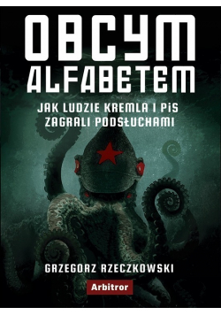 Obcym alfabetem jak ludzie Kremla i PiS zagrali podsłuchami